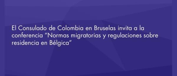 """El Consulado de Colombia en Bruselas invita a la conferencia """"Normas migratorias y regulaciones sobre residencia en Bélgica"""" en diciembre"""